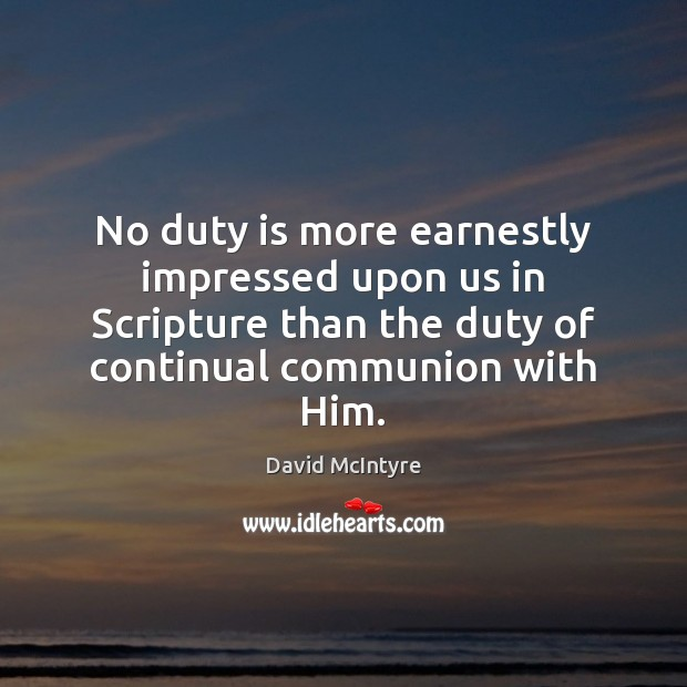 No duty is more earnestly impressed upon us in Scripture than the Image
