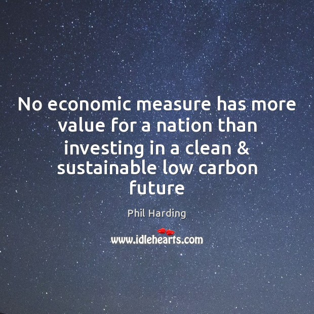 No economic measure has more value for a nation than investing in Phil Harding Picture Quote