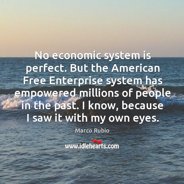 Image, No economic system is perfect. But the american free enterprise system has empowered millions
