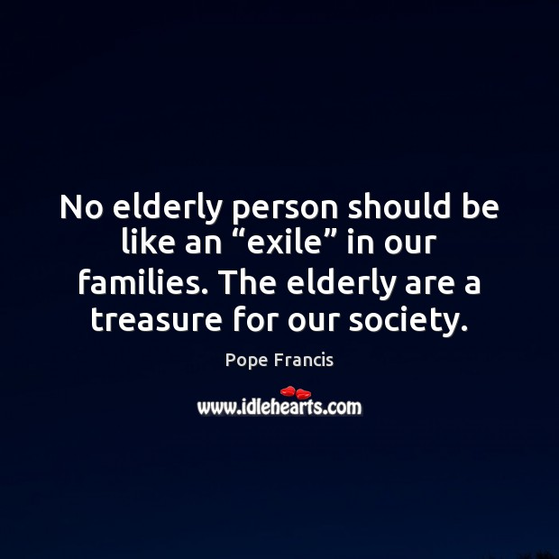 """No elderly person should be like an """"exile"""" in our families. The Image"""