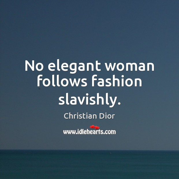 No elegant woman follows fashion slavishly. Image