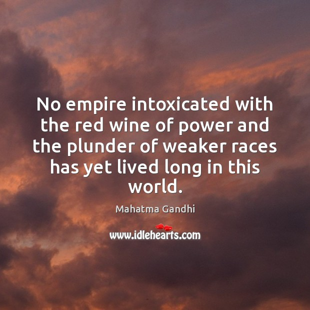Image, No empire intoxicated with the red wine of power and the plunder