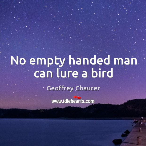 No empty handed man can lure a bird Image