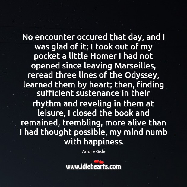 No encounter occured that day, and I was glad of it; I Andre Gide Picture Quote