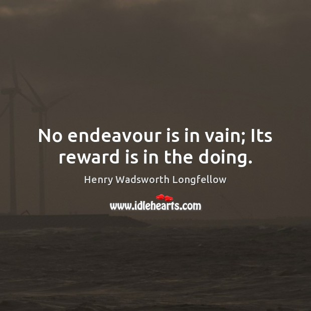 Image, No endeavour is in vain; Its reward is in the doing.