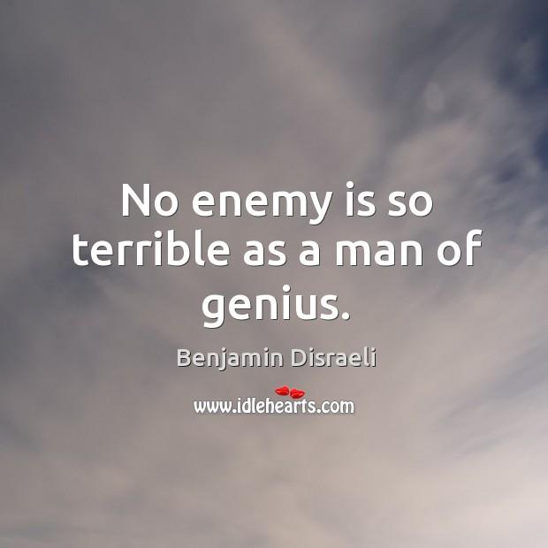 No enemy is so terrible as a man of genius. Image