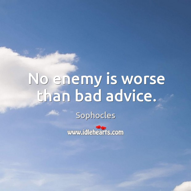 Image, No enemy is worse than bad advice.