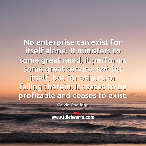No enterprise can exist for itself alone. It ministers to some great Image