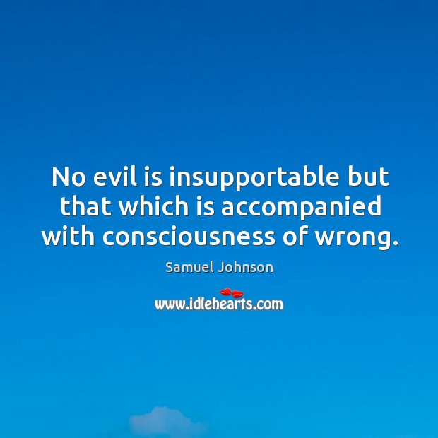 No evil is insupportable but that which is accompanied with consciousness of wrong. Image