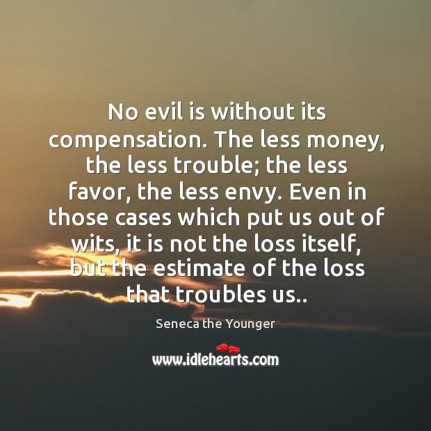 No evil is without its compensation. The less money Image