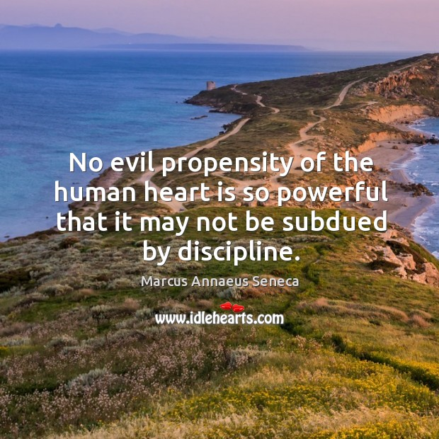 No evil propensity of the human heart is so powerful that it may not be subdued by discipline. Image
