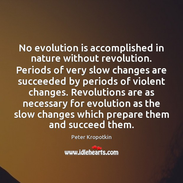 Image, No evolution is accomplished in nature without revolution. Periods of very slow