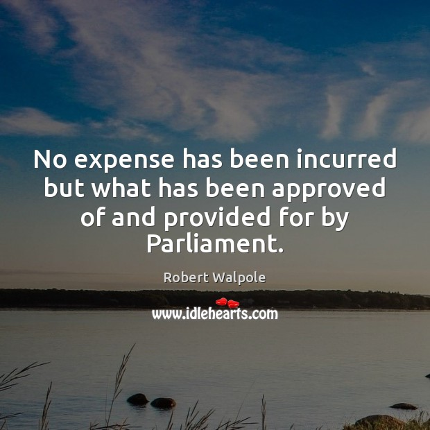 No expense has been incurred but what has been approved of and provided for by Parliament. Image