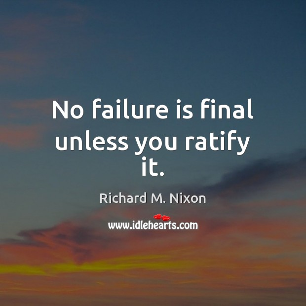 No failure is final unless you ratify it. Image