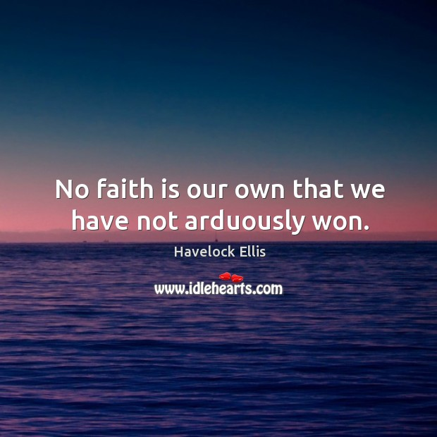 Image, No faith is our own that we have not arduously won.