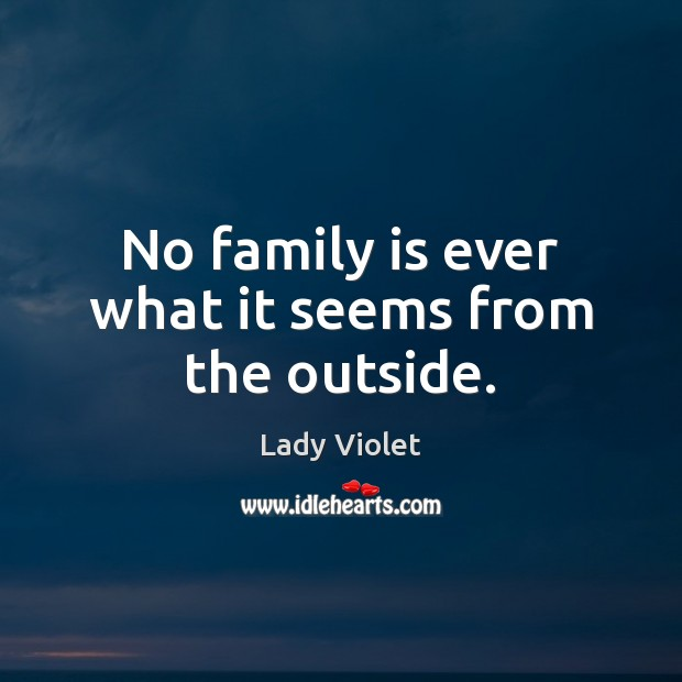 No family is ever what it seems from the outside. Image