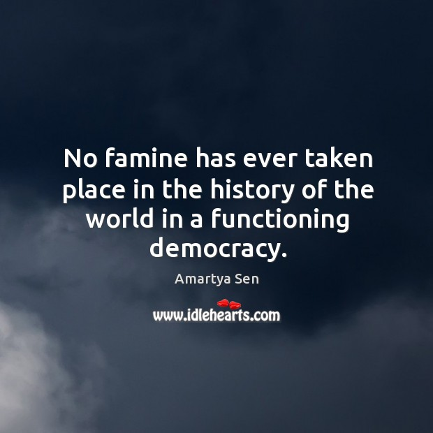 No famine has ever taken place in the history of the world in a functioning democracy. Image
