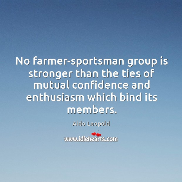 No farmer-sportsman group is stronger than the ties of mutual confidence and Image