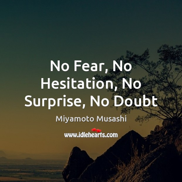 No Fear, No Hesitation, No Surprise, No Doubt Miyamoto Musashi Picture Quote