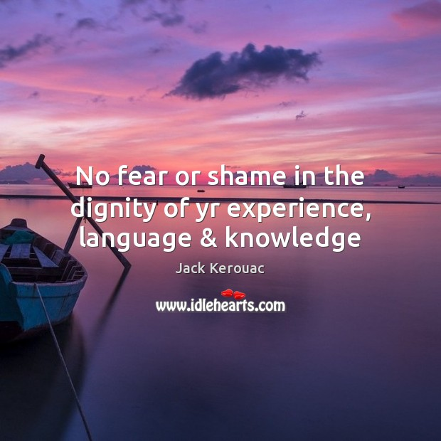 No fear or shame in the dignity of yr experience, language & knowledge Image
