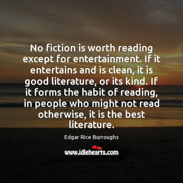 Image, No fiction is worth reading except for entertainment. If it entertains and