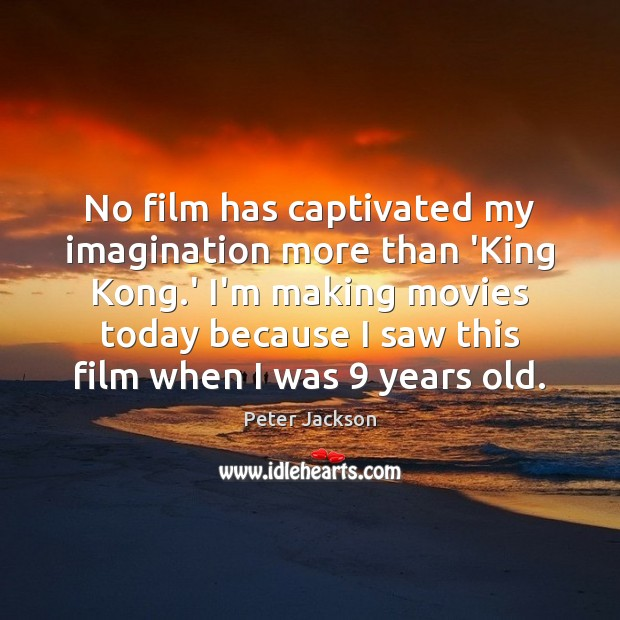 No film has captivated my imagination more than 'King Kong.' I'm Peter Jackson Picture Quote