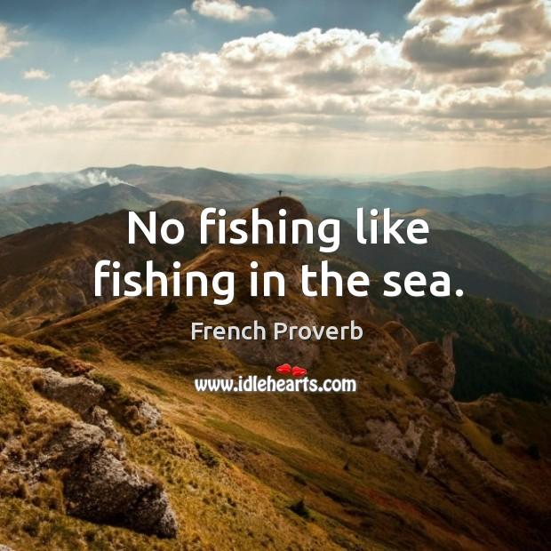 Image, No fishing like fishing in the sea.