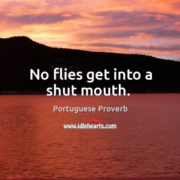 No flies get into a shut mouth. Image