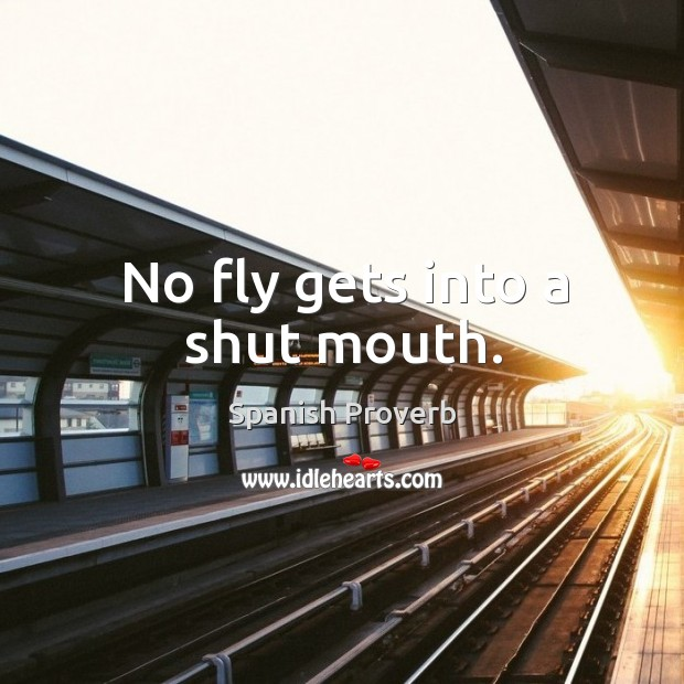 Image, No fly gets into a shut mouth.