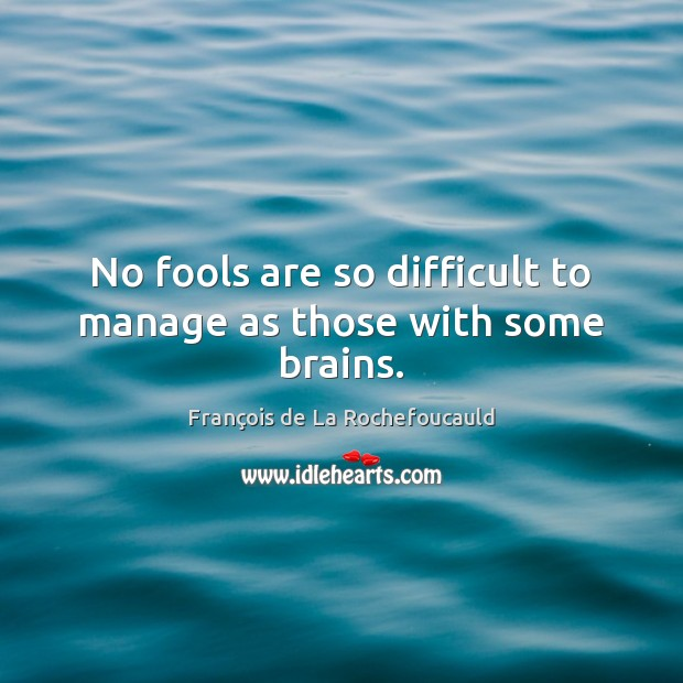 Image, No fools are so difficult to manage as those with some brains.