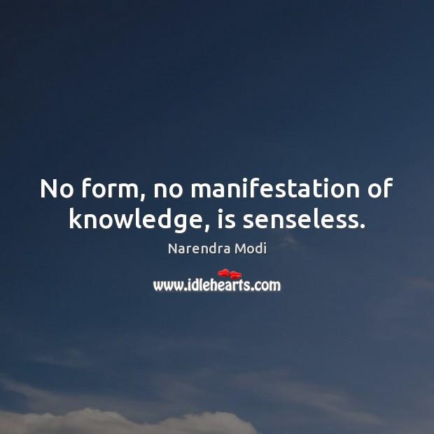 Image, No form, no manifestation of knowledge, is senseless.