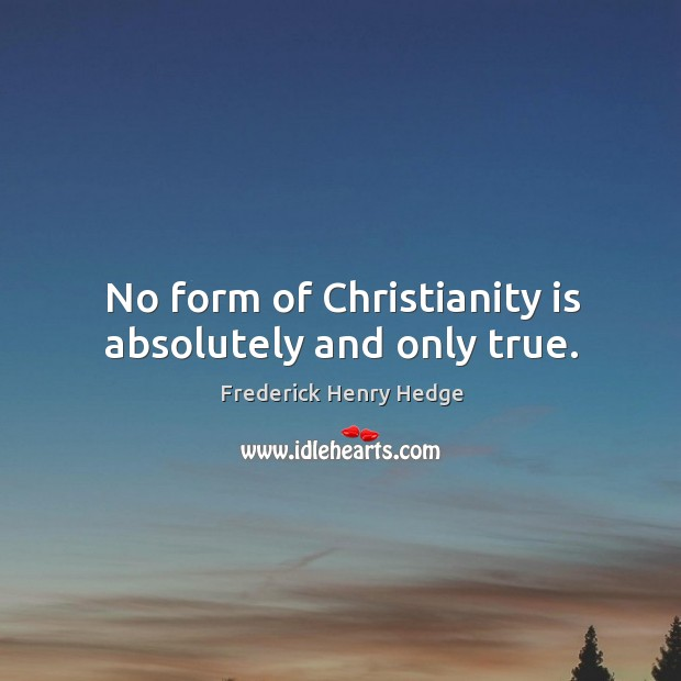 No form of christianity is absolutely and only true. Image