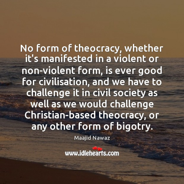 No form of theocracy, whether it's manifested in a violent or non-violent Image