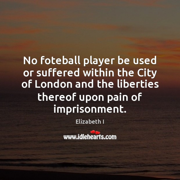 No foteball player be used or suffered within the City of London Image