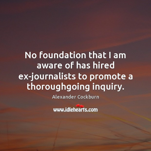 Image, No foundation that I am aware of has hired ex-journalists to promote