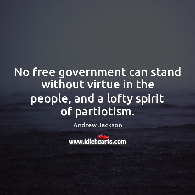 No free government can stand without virtue in the people, and a Image
