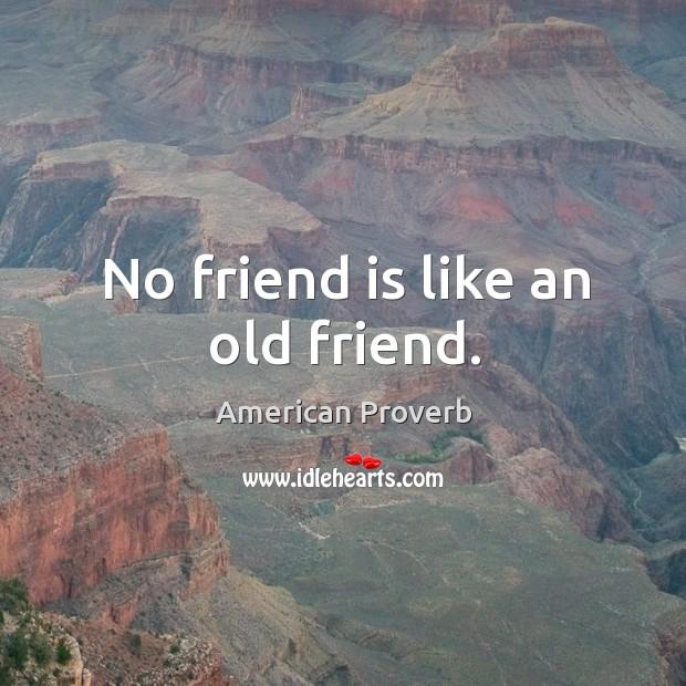 Image, No friend is like an old friend.