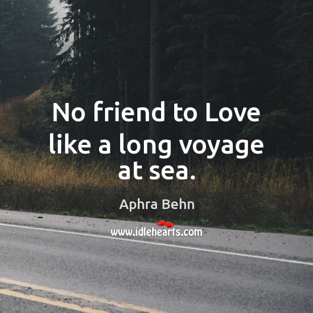 Image, No friend to Love like a long voyage at sea.