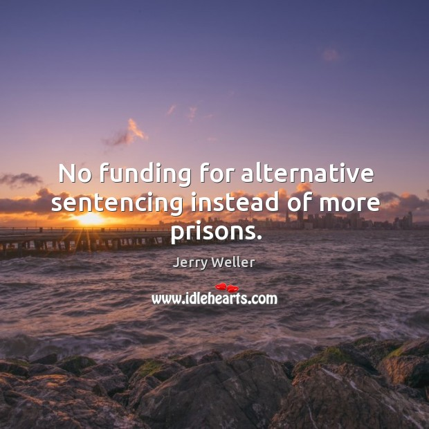No funding for alternative sentencing instead of more prisons. Image