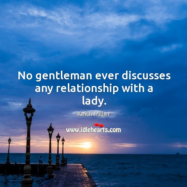 No gentleman ever discusses any relationship with a lady. Image