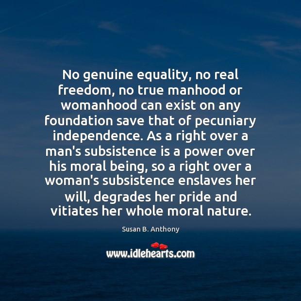 Image, No genuine equality, no real freedom, no true manhood or womanhood can