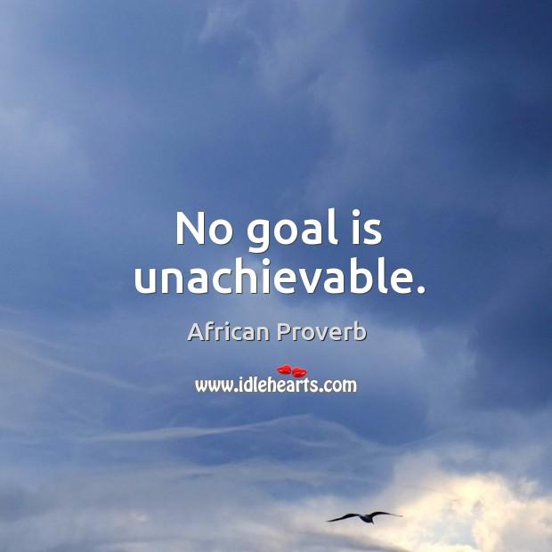 No goal is unachievable. Image