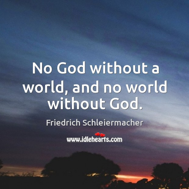 No God without a world, and no world without God. Image