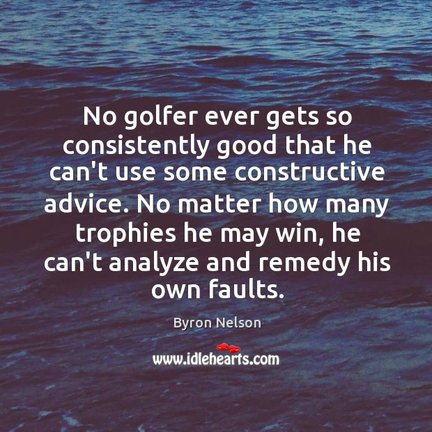 Image, No golfer ever gets so consistently good that he can't use some