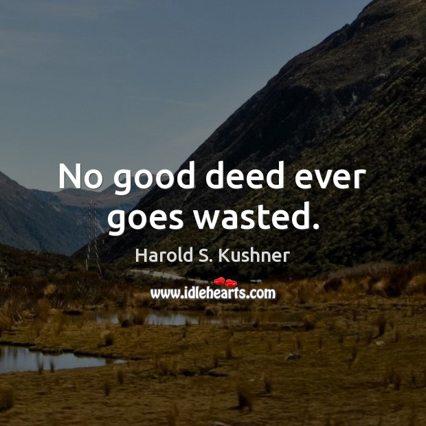 Harold S. Kushner Picture Quote image saying: No good deed ever goes wasted.