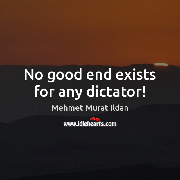 Image, No good end exists for any dictator!