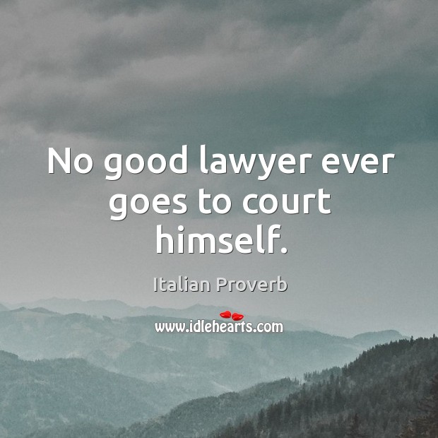 Image, No good lawyer ever goes to court himself.
