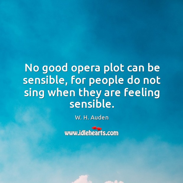 Image, No good opera plot can be sensible, for people do not sing when they are feeling sensible.