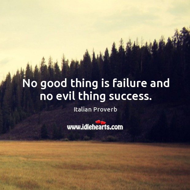 Image, No good thing is failure and no evil thing success.