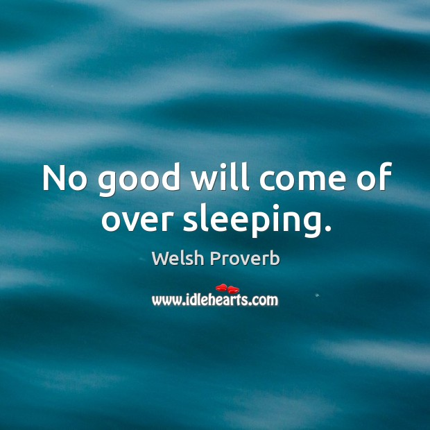 No good will come of over sleeping. Welsh Proverbs Image